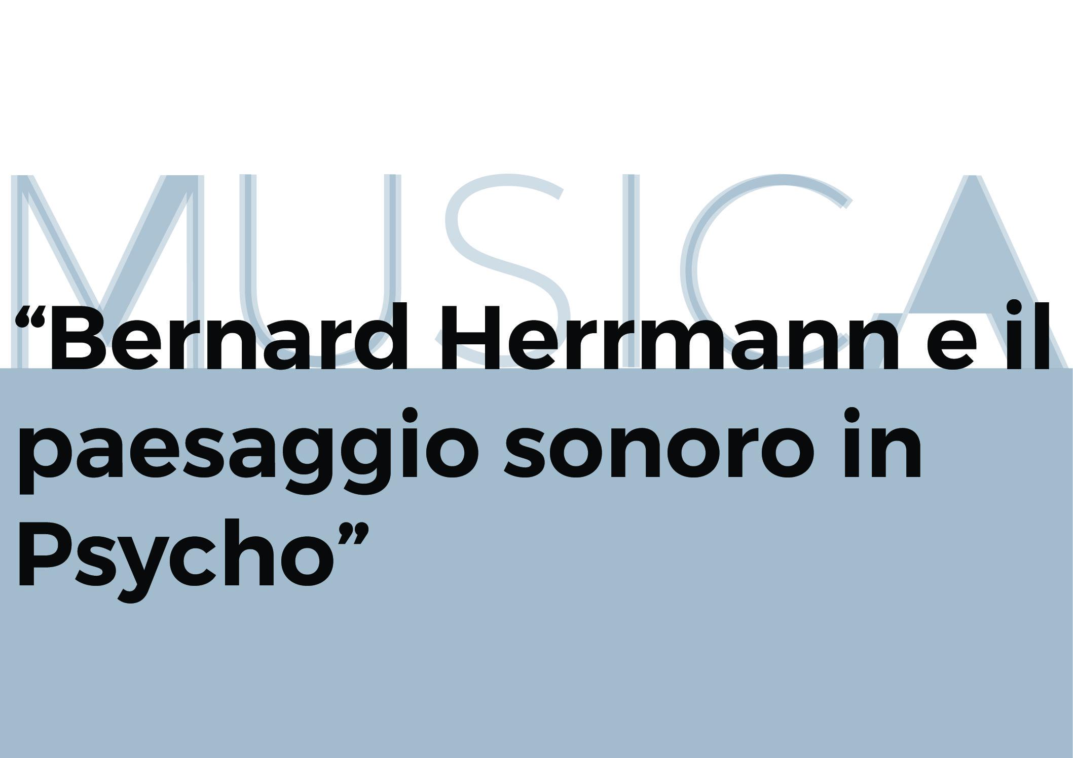 Bernard Herrmann e il paesaggio sonoro in Psycho – immagine