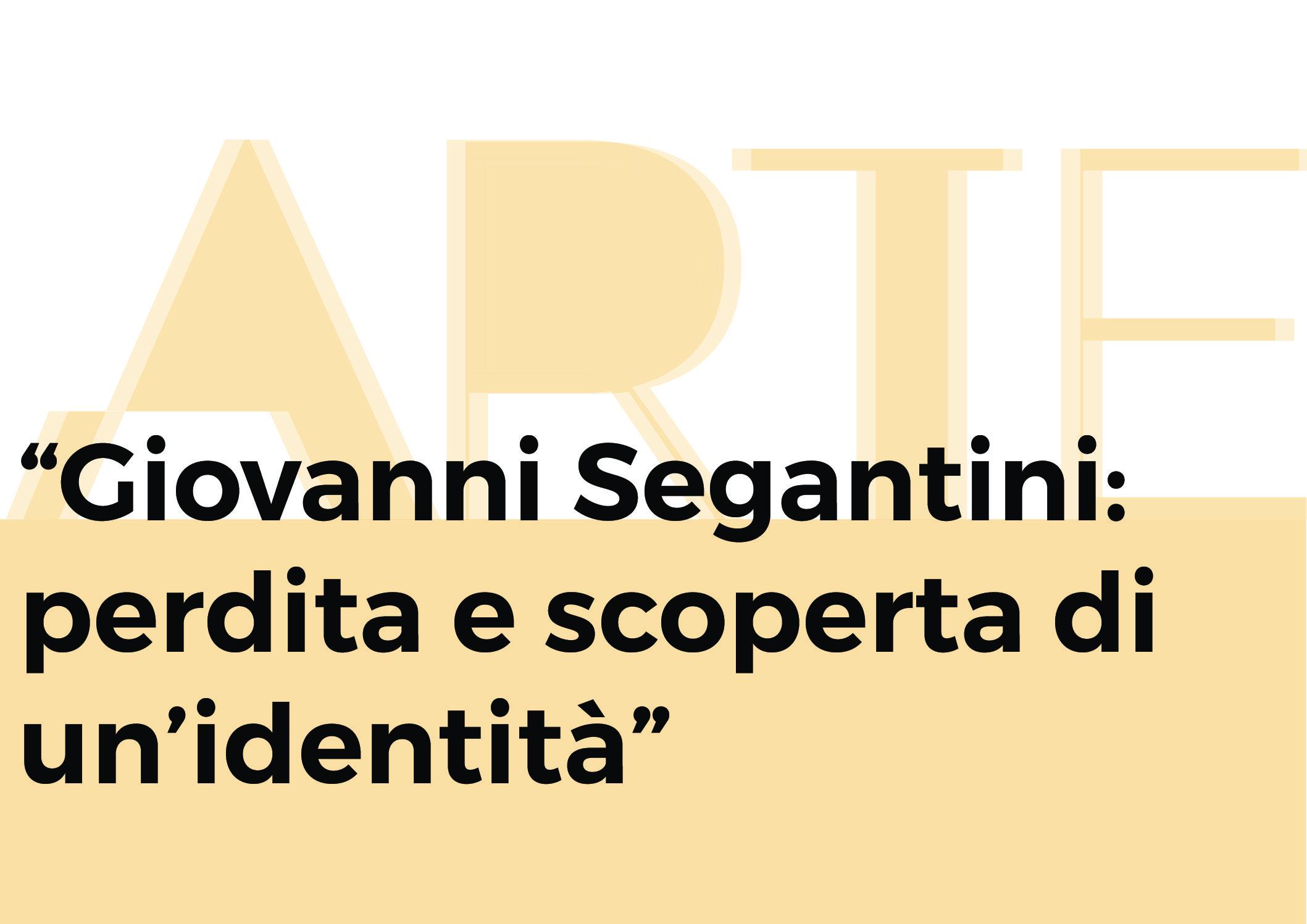 Giovanni Segantini: perdita e scoperta di un'identità