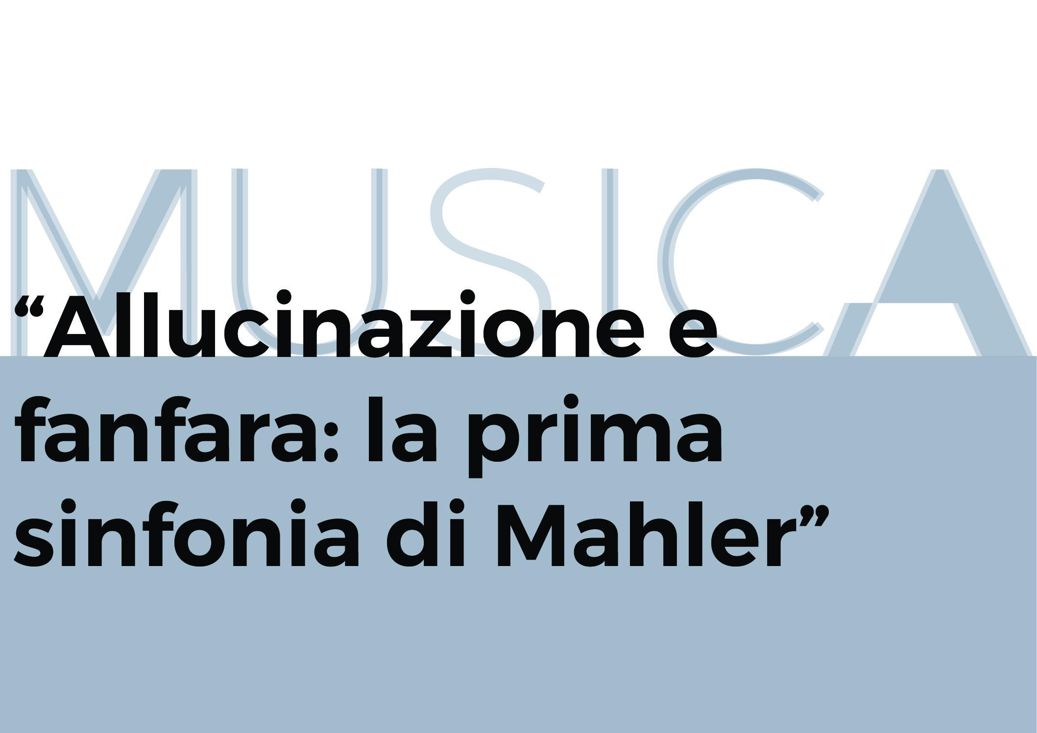 Allucinazione e fanfara: la prima sinfonia di Mahler – immagine
